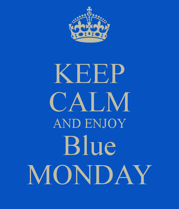 Cheer up, Today is Blue Monday